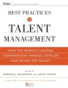 Best Practices in Talent Management : How the World's Leading Corporations Manage, Develop, and Retain Top Talent, Hardback Book