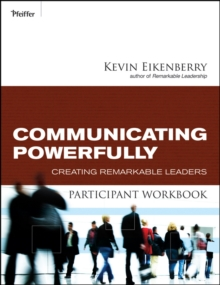 Communicating Powerfully Participant Workbook : Creating Remarkable Leaders, Paperback Book