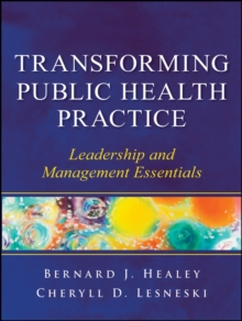 Transforming Public Health Practice : Leadership and Management Essentials, Paperback / softback Book