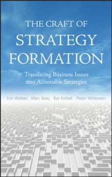 The Craft of Strategy Formation : Translating Business Issues into Actionable Sstrategies, Hardback Book