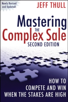 Mastering the Complex Sale : How to Compete and Win When the Stakes Are High! Second Edition, Hardback Book