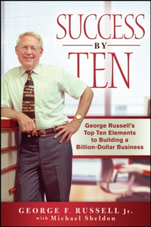 Success By Ten : George Russell's Top Ten Elements to Building a Billion-Dollar Business, Hardback Book