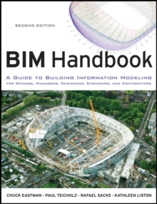 Bim Handbook : A Guide to Building Information Modeling for Owners, Managers, Designers, Engineers and Contractors, Second Edition, Hardback Book