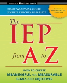 The Iep From a to Z : How to Create Meaningful and Measurable Goals and Objectives, Paperback / softback Book