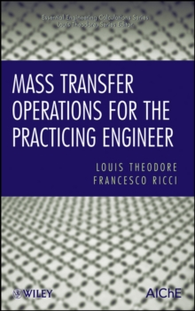 Mass Transfer Operations for the Practicing Engineer, Hardback Book