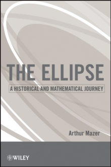 The Ellipse : A Historical and Mathematical Journey, Paperback / softback Book