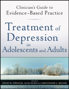 Treatment of Depression in Adolescents and Adults : Clinician's Guide to Evidence-Based Practice, Paperback / softback Book