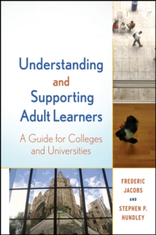 Understanding and Supporting Adult Learners : A Guide for Colleges and Universities, Hardback Book