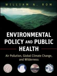 Environmental Policy and Public Health : Air Pollution, Global Climate Change, and Wilderness, Paperback / softback Book