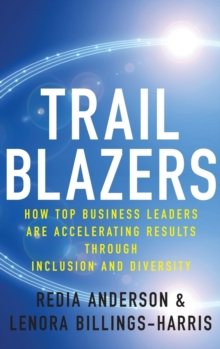 Trailblazers : How Top Business Leaders are Accelerating Results through Inclusion and Diversity, Hardback Book
