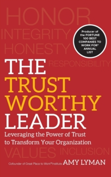 The Trustworthy Leader : Leveraging the Power of Trust to Transform Your Organization, Hardback Book