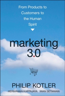 Marketing 3.0 : From Products to Customers to the Human Spirit, Hardback Book
