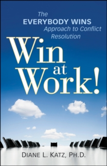 Win at Work! : The Everybody Wins Approach to Conflict Resolution, Hardback Book