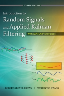 Introduction to Random Signals and Applied Kalman Filtering with Matlab Exercises, Hardback Book