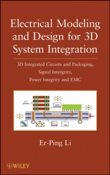 Electrical Modeling and Design for 3D System Integration : 3D Integrated Circuits and Packaging, Signal Integrity, Power Integrity and EMC, Hardback Book