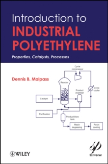 Introduction to Industrial Polyethylene : Properties, Catalysts, and Processes, Hardback Book