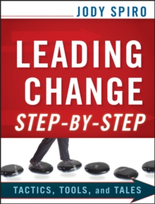 Leading Change Step-by-Step : Tactics, Tools, and Tales, Paperback / softback Book