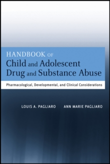 Handbook of Child and Adolescent Drug and Substance Abuse : Pharmacological, Developmental, and Clinical Considerations, Hardback Book