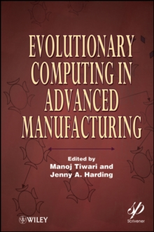 Evolutionary Computing in Advanced Manufacturing, Hardback Book
