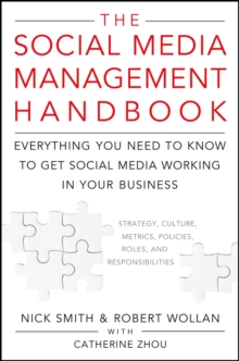 The Social Media Management Handbook : Everything You Need to Know to Get Social Media Working in Your Business, Hardback Book