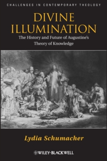 Divine Illumination : The History and Future of Augustine's Theory of Knowledge, Hardback Book