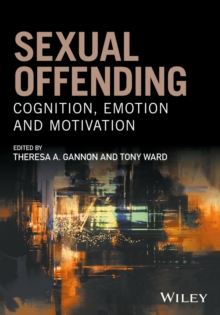 Sexual Offending : Cognition, Emotion and Motivation, Paperback / softback Book