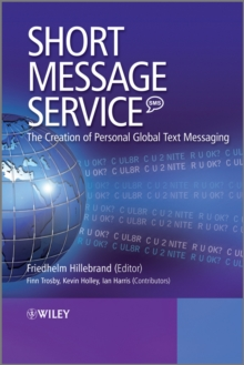 Short Message Service (SMS) : The Creation of Personal Global Text Messaging, Hardback Book