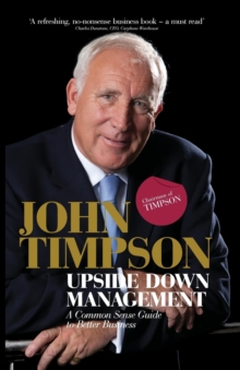 Upside Down Management : A Common Sense Guide to Better Business, Paperback Book
