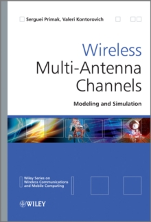 Wireless Multi-Antenna Channels : Modeling and Simulation, Hardback Book