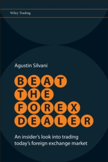 Beat the Forex Dealer : An Insider's Look into Trading Today's Foreign Exchange Market, Hardback Book