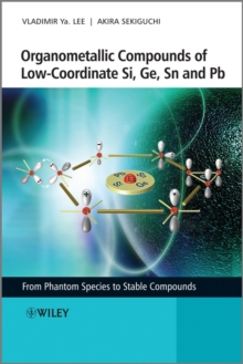 Organometallic Compounds of Low-Coordinate Si, Ge, Sn and Pb : From Phantom Species to Stable Compounds, Hardback Book
