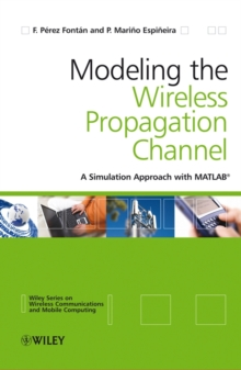 Modelling the Wireless Propagation Channel : A simulation approach with MATLAB, Hardback Book