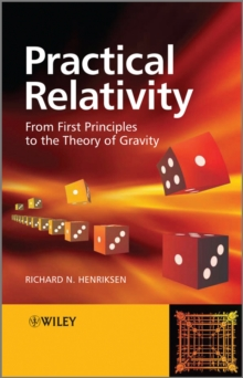 Practical Relativity : From First Principles to the Theory of Gravity, Paperback / softback Book