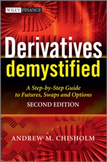 Derivatives Demystified : A Step-by-Step Guide to Forwards, Futures, Swaps and Options, Hardback Book