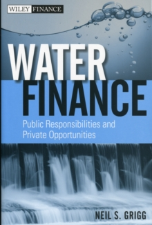 Water Finance : Public Responsibilities and Private Opportunities, Hardback Book