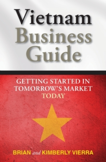 Vietnam Business Guide : Getting Started in Tomorrow's Market Today, Paperback / softback Book