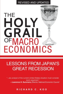 The Holy Grail of Macroeconomics  (Revised Edition) - Lessons From Japan's Great Recession, Paperback Book