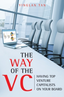 The Way of the VC : Having Top Venture Capitalists on Your Board, Hardback Book