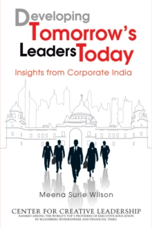 Developing Tomorrow's Leaders Today : Insights from Corporate India, Hardback Book