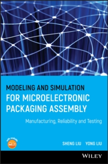 Modeling and Simulation for Microelectronic Packaging Assembly : Manufacturing, Reliability and Testing, Hardback Book
