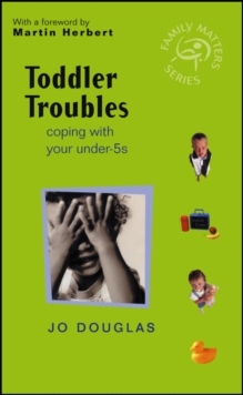 Toddler Troubles : Coping with Your Under-5's, Paperback Book