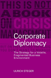 Corporate Diplomacy : The Strategy for a Volatile, Fragmented Business Environment, Hardback Book