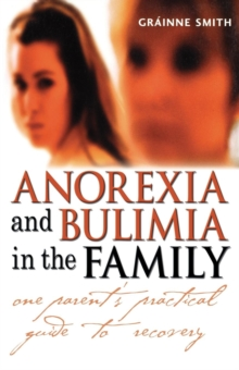 Anorexia and Bulimia in the Family : One Parent's Practical Guide to Recovery, Paperback Book