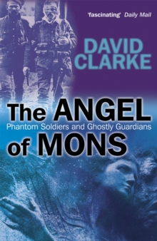 The Angels of Mons : Phantom Soldiers and Ghostly Guardians, Paperback Book