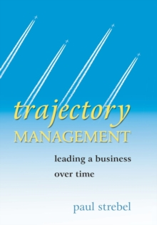 Trajectory Management : Leading a Business Over Time, Hardback Book