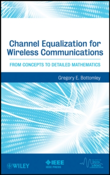 Channel Equalization for Wireless Communications : From Concepts to Detailed Mathematics, Hardback Book