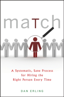 Match : A Systematic, Sane Process for Hiring the Right Person Every Time, Hardback Book