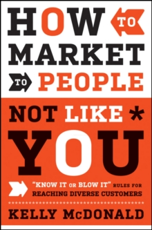"How to Market to People Not Like You : ""Know It or Blow It"" Rules for Reaching Diverse Customers, Hardback Book"