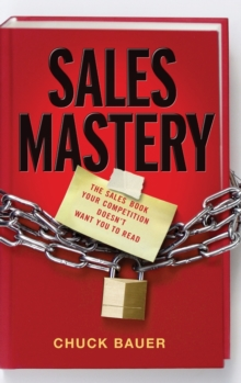 Sales Mastery : The Sales Book Your Competition Doesn't Want You to Read, Hardback Book