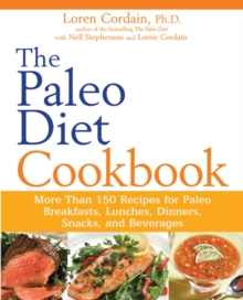 The Paleo Diet Cookbook : More Than 150 Recipes for Paleo Breakfasts, Lunches, Dinners, Snacks, and Beverages, Paperback Book